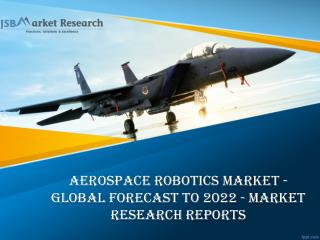 Aerospace Robotics Market - Global Forecast to 2022 - Market Research Reports