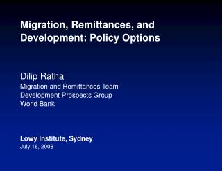 Migration, Remittances, and Development: Policy Options    Dilip Ratha Migration and Remittances Team Development Prospe
