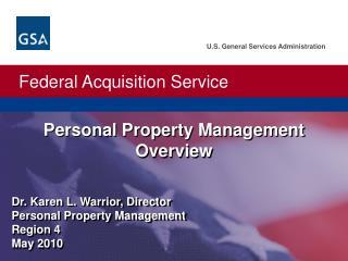 Dr. Karen L. Warrior, Director Personal Property Management Region 4 May 2010