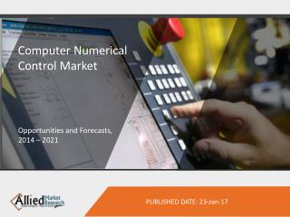 Computer Numerical Control (CNC) Market to Reach $18,293 Million, Globally, by 2022