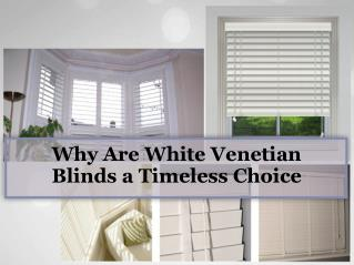 Why are white venetian blinds a timeless choice