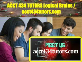 ACCT 434 TUTORS Logical Brains / acct434tutors.com