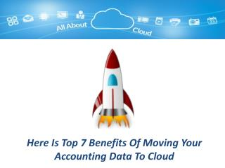 Here Is Top 7 Benefits Of Moving Your Accounting Data To Cloud