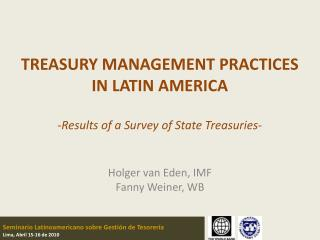 TREASURY MANAGEMENT PRACTICES IN LATIN AMERICA   -Results of a Survey of State Treasuries-