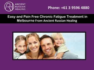 Easy and Pain Free Chronic Fatigue Treatment in Melbourne From Ancient Russian Healing