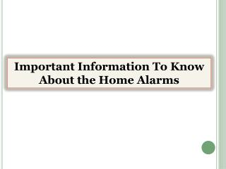 Important Information To Know About the Home Alarms