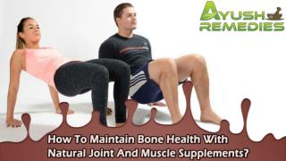How To Maintain Bone Health With Natural Joint And Muscle Supplements?