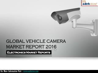 Global Vehicle Camera Market Report 2016: Aarkstore