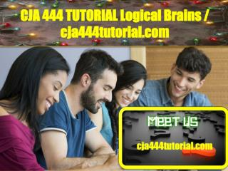 CJA 444 TUTORIAL Logical Brains/cja444tutorial.com