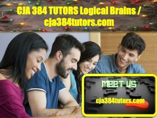 CJA 384 TUTORS Logical Brains/cja384tutors.com