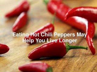 Eating Hot Chili Peppers May Help You Live Longer