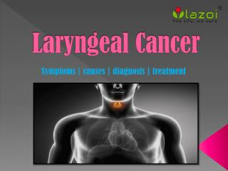 Laryngeal Cancer: Symptoms, causes, diagnosis and treatment.