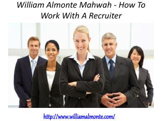 William Almonte Mahwah - How To Work With A Recruiter