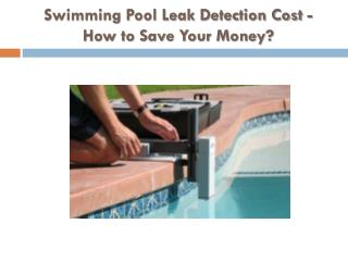 Swimming Pool Leak Detection Cost - How to Save Your Money?