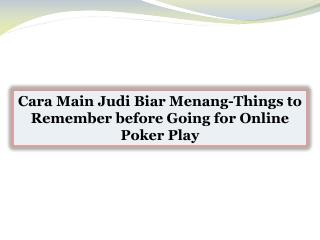 Cara Main Judi Biar Menang-Things to Remember before Going for Online Poker Play