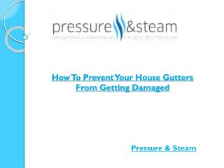 How To Prevent Your House Gutters From Getting Damaged