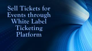 Sell Tickets for Events through White Label Ticketing Platform