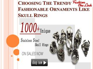 Choosing The Trendy Fashionable Ornaments Like Skull Rings