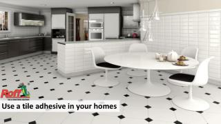 Use a tile adhesive in your homes