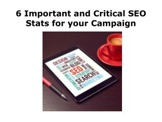6 Important and Critical SEO Stats for your Campaign