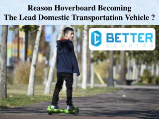 Reason Hoverboard Becoming  The Lead Domestic Transportation Vehicle ?