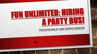 Fun Unlimited Hiring a Party Bus!