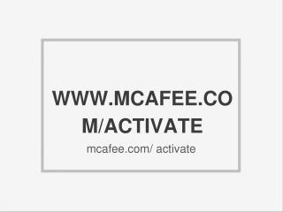 WWW.MCAFEE.COM/ ACTIVATE