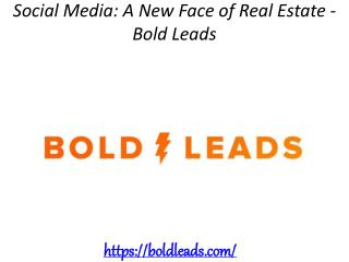 Social Media: A New Face of Real Estate - Bold Leads