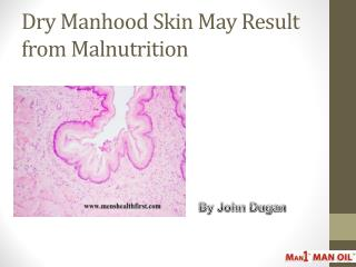 Dry Manhood Skin May Result from Malnutrition