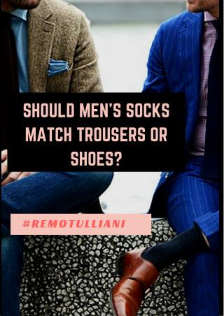 Should Men's Socks Match Trousers or Shoes