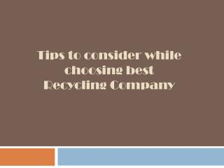 Tips to consider while choosing Best Recycling Company
