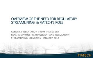 Overview of the need for regulatory streamlining   FIATECH S ROLE