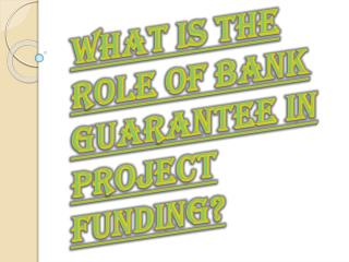 Role of Bank Guarantee in Successful Project Financing