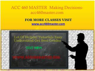 ACC 460 MASTER  Making Decisions-acc460master.com
