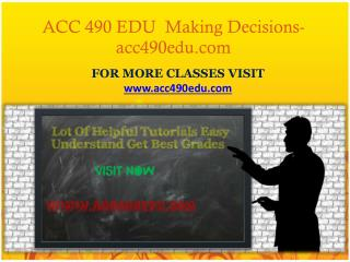 ACC 490 EDU  Making Decisions -acc490edu.com