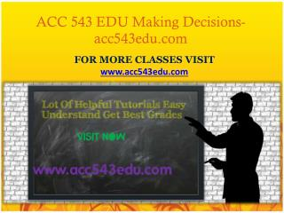 ACC 543 EDU Making Decisions -acc543edu.com
