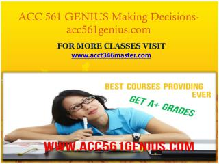 ACC 561 GENIUS Making Decisions-acc561genius.com