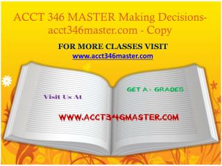 ACCT 346 MASTER Making Decisions-acct346master.com