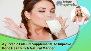 Ayurvedic Calcium Supplements To Improve Bone Health In A Natural Manner