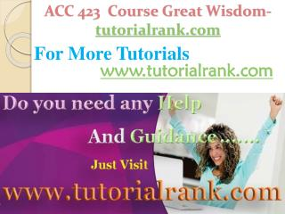 ACC 423  Course Great Wisdom / tutorialrank.com