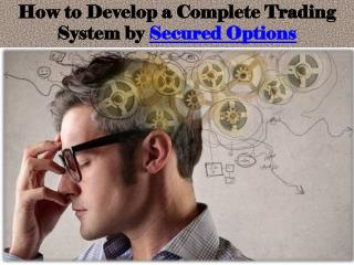 How to Develop a Complete Trading System by Secured Options