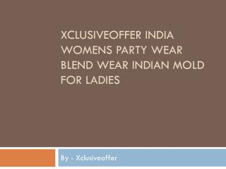 Xclusiveoffer India Womens party wear blend wear Indian Mold for Ladies