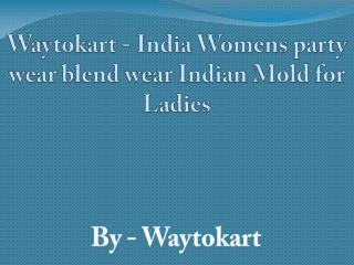 Waytokart - India Womens party wear blend wear Indian Mold for Ladies