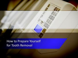 How to Prepare Yourself for Tooth Removal