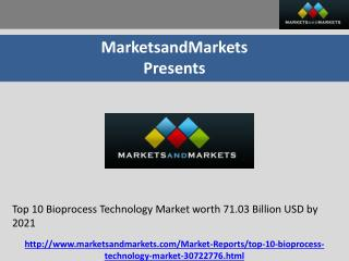 Top 10 Bioprocess Technology Market worth 71.03 Billion USD by 2021