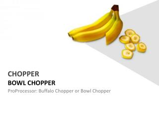 Bowl Chopper