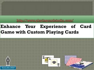 Enhance Your Experience of Card Game with Custom Playing Cards