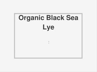 Organic Black Sea Lye