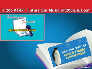 IT 205 ASSIST  Future Our Mission/it205assist.com