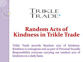 Random Acts of Kindness in Trikle Trade